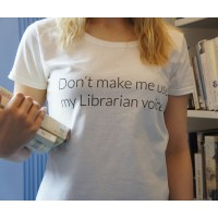 "T-Shirt - ""Don't make me use my Librarian voice"""